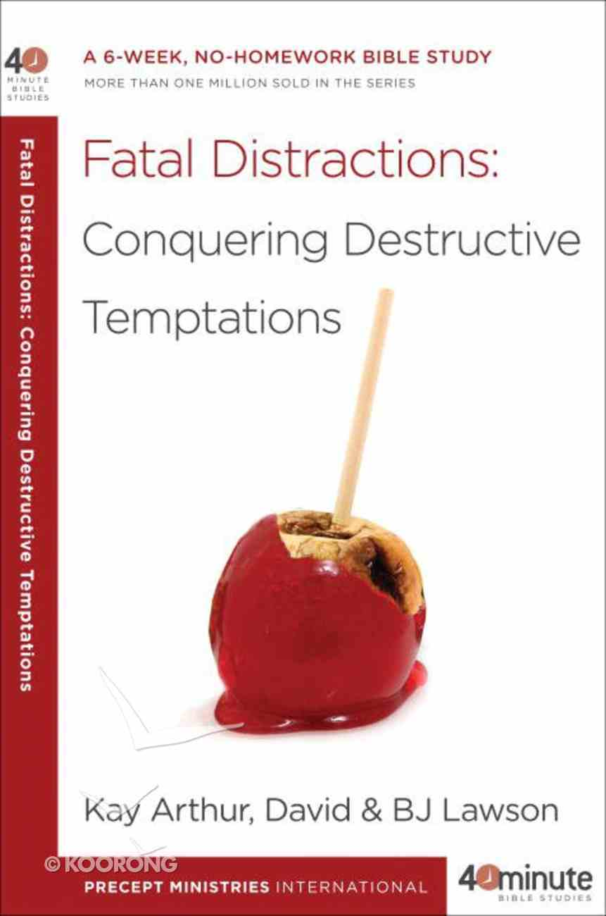 Fatal Distractions (40 Minute Bible Study Series) eBook
