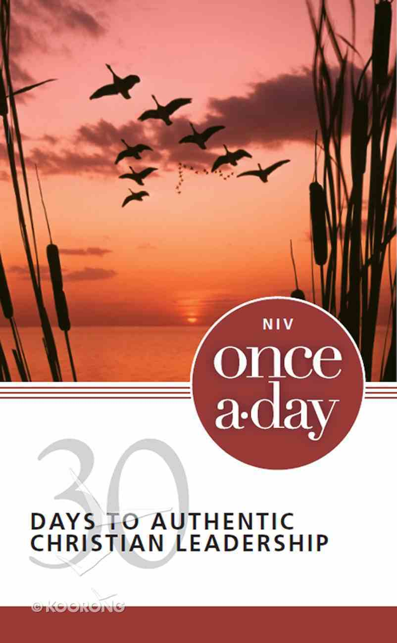 NIV Once-A-Day 30 Days to Authentic Christian Leadership Paperback