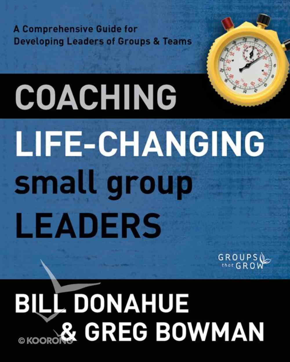Coaching Life-Changing Small Group Leaders (Groups That Grow Series) eBook