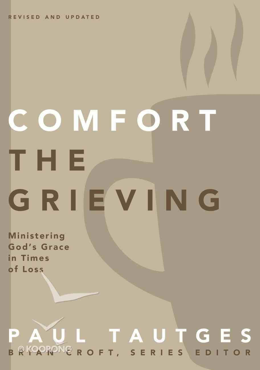 Comfort the Grieving (Practical Shepherding Series) eBook