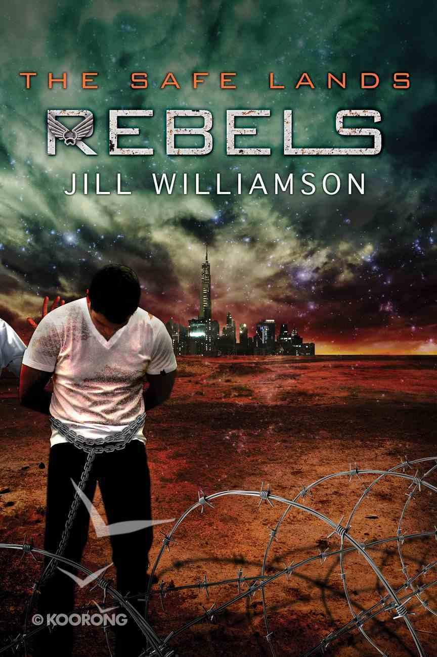 Rebels (#03 in The Safe Lands Series) Paperback