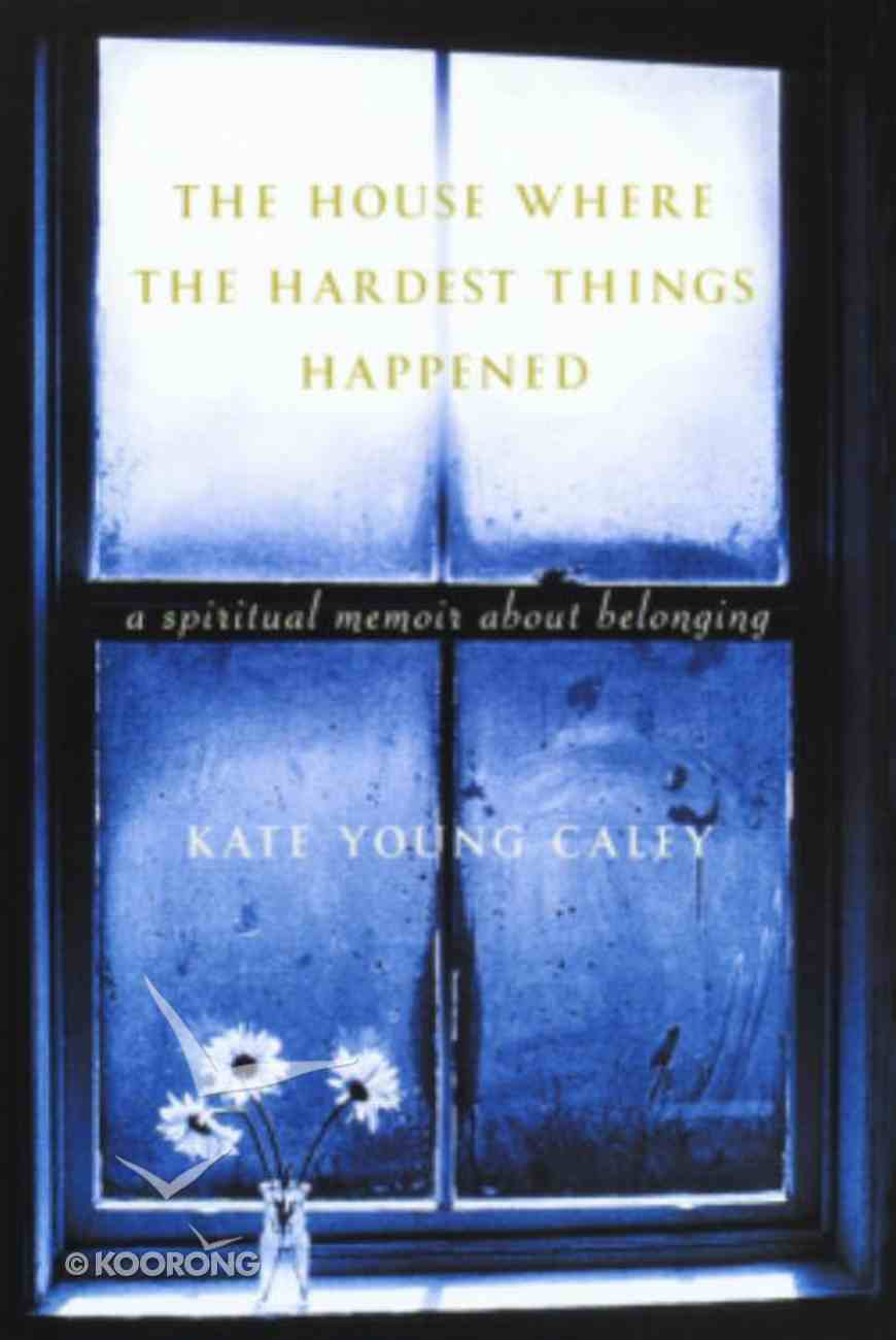The House Where the Hardest Things Happened Hardback