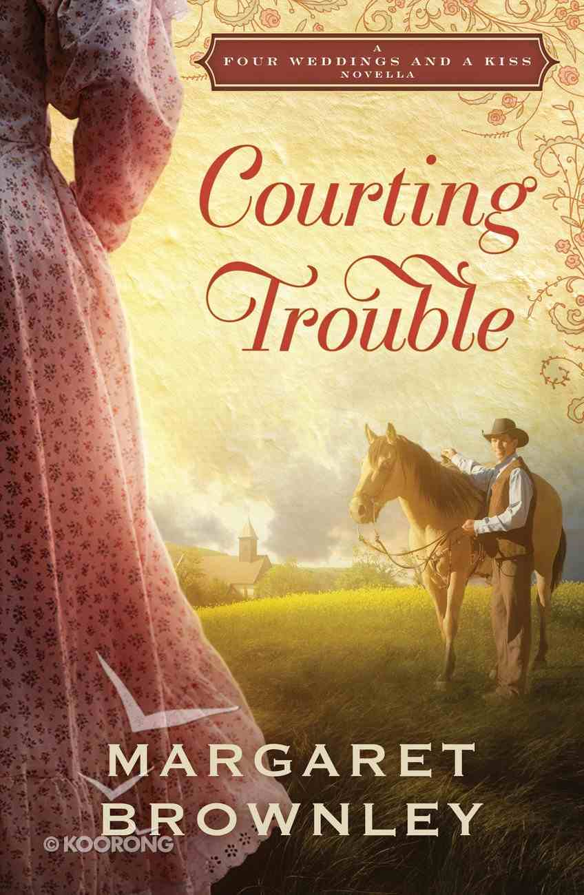 Courting Trouble (Four Weddings And A Kiss Series) eBook