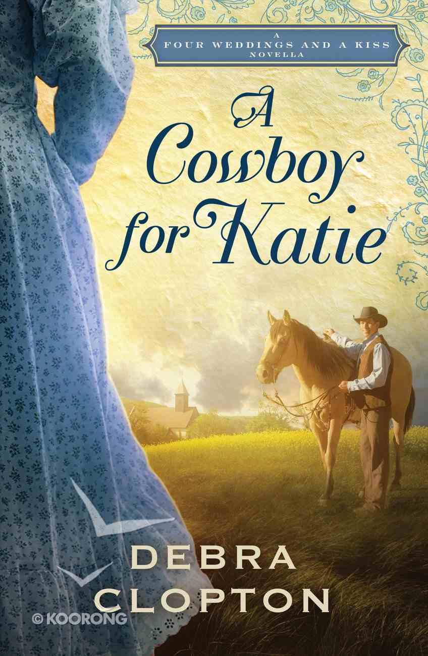 A Cowboy For Katie (Four Weddings And A Kiss Series) eBook
