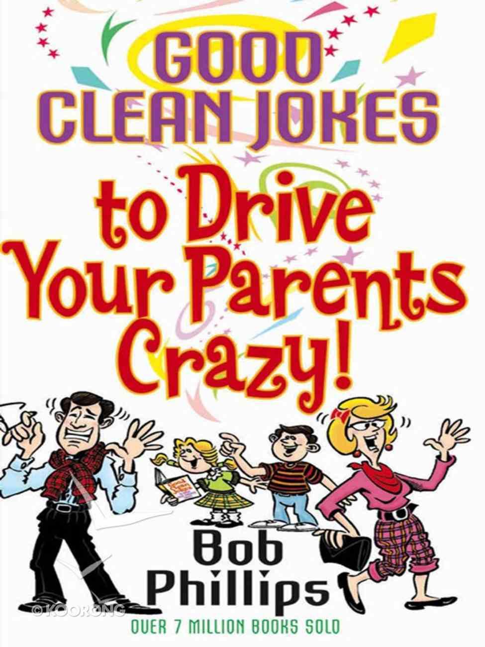 Good Clean Jokes to Drive Your Parents Crazy! eBook