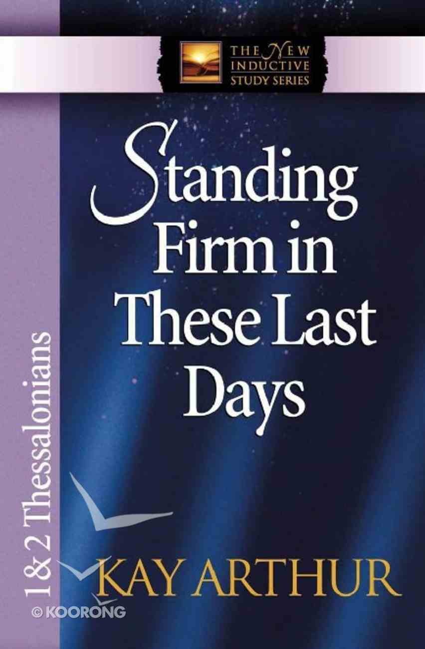 Standing Firm in These Last Days (1&2 Thess) (New Inductive Study Series) eBook