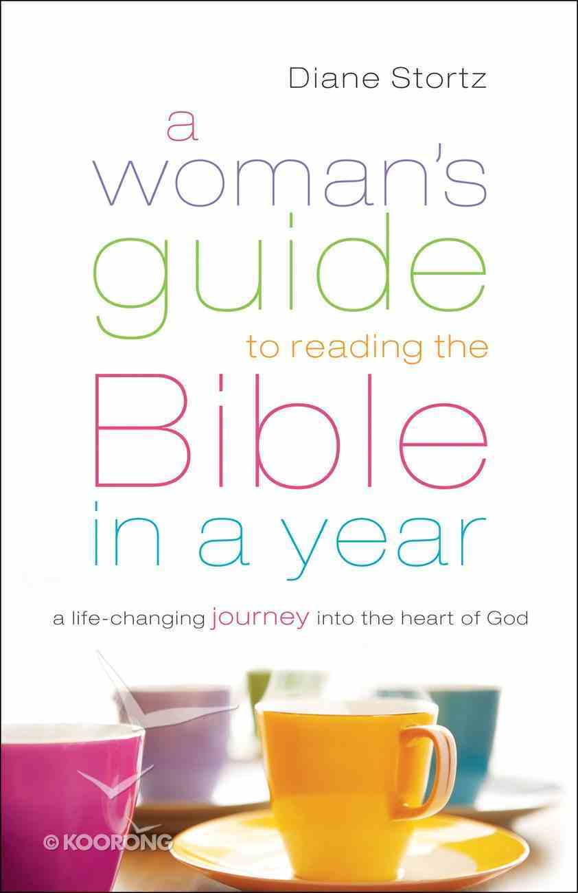 A Woman's Guide to Reading the Bible in a Year: A Life-Changing Journey Into the Heart of God Paperback