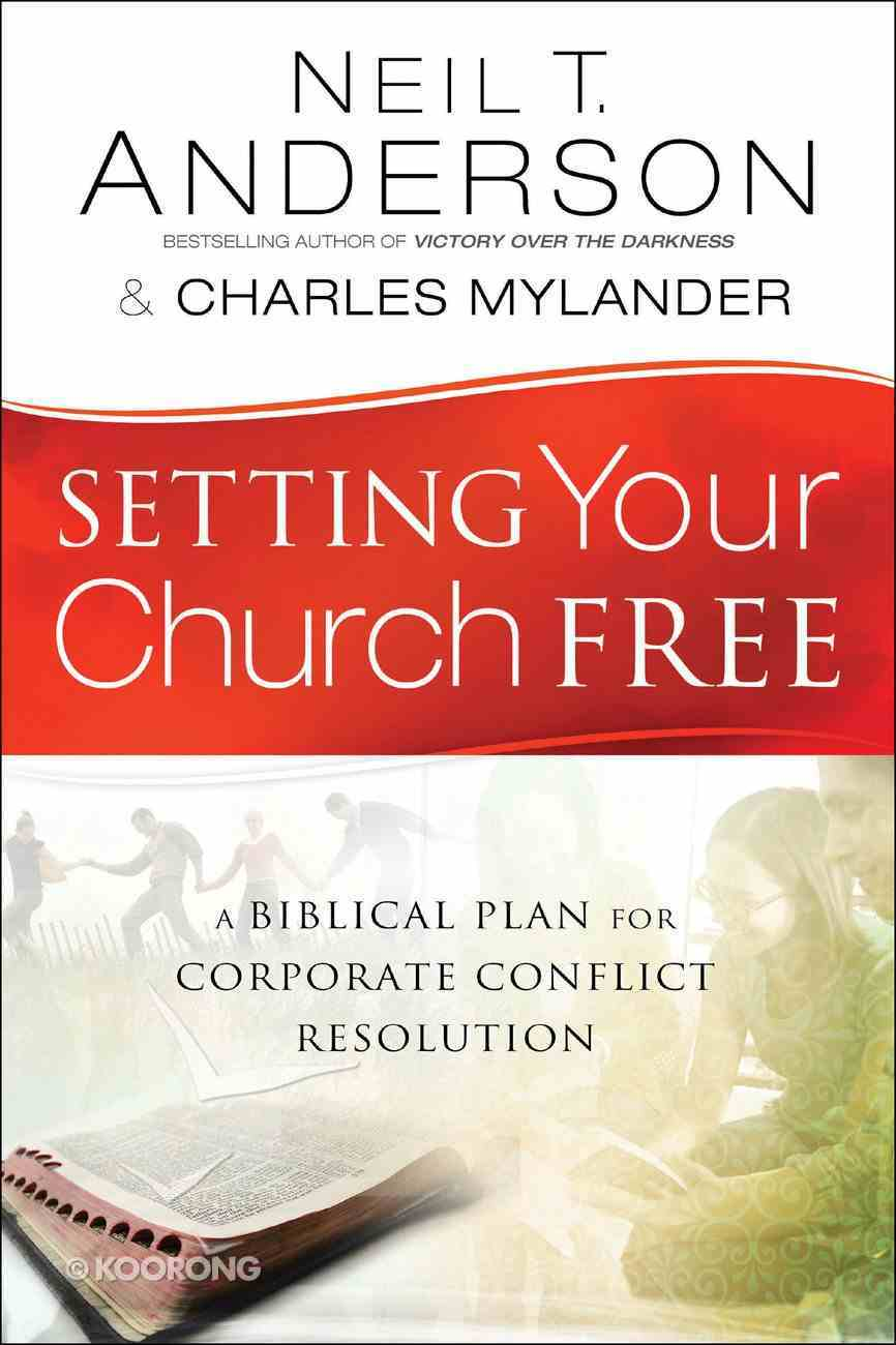 Setting Your Church Free: A Biblical Plan For Corporate Conflict Resolution **Formerly: Extreme Church Makeover** Paperback