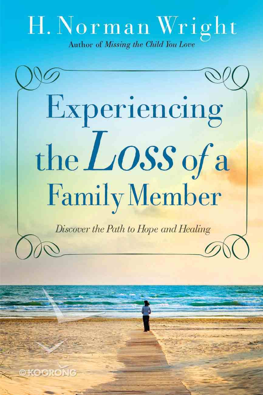 Experiencing the Loss of a Family Member: Discover the Path to Hope and Healing Paperback