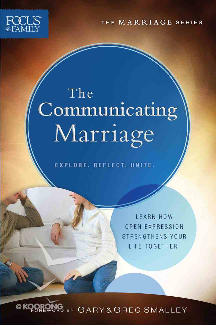 Communicating Marriage, the (Repackaged Edition) (Explore, Reflect, Unite) (Focus On The Family Marriage Series) Paperback