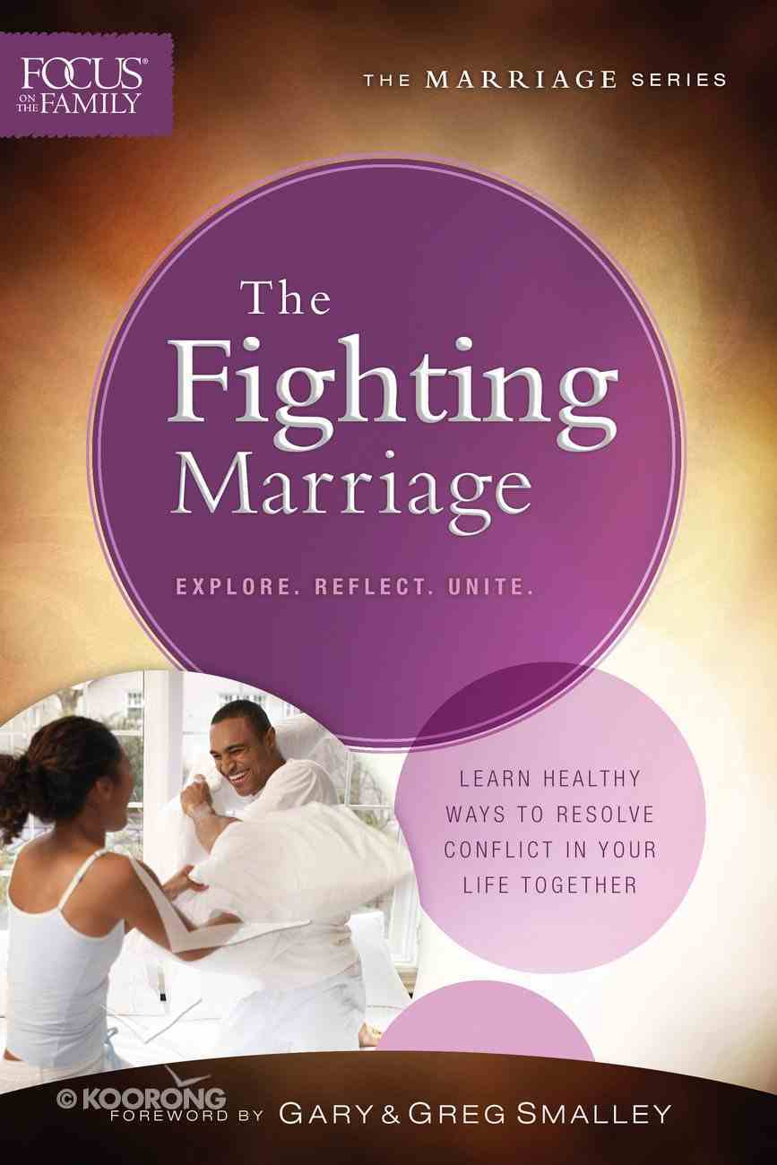 Fighting Marriage, the (Repackaged Edition) (Explore, Reflect, Unite) (Focus On The Family Marriage Series) Paperback