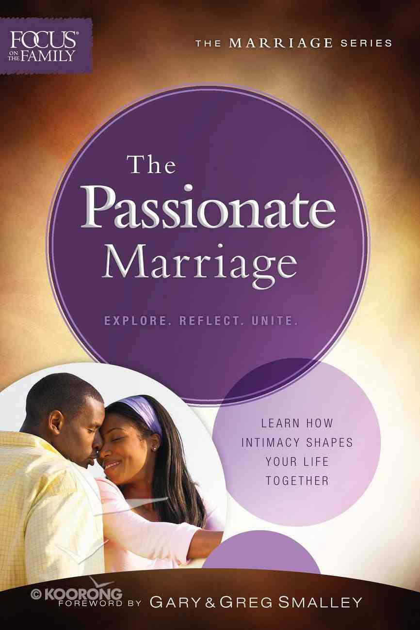 Passionate Marriage, the (Repackaged Edition) (Explore, Reflect, Unite) (Focus On The Family Marriage Series) Paperback