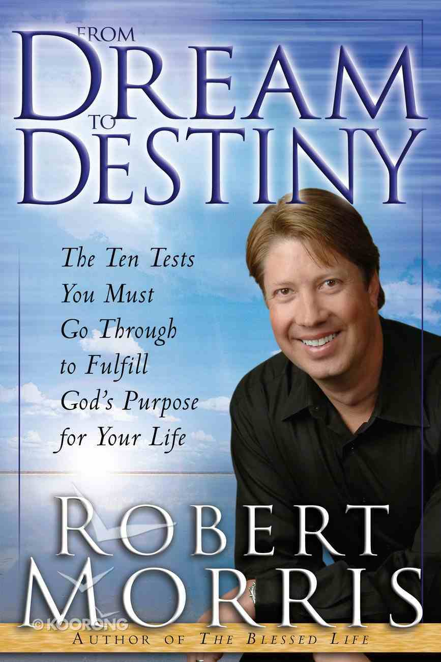 From Dream to Destiny: The Ten Tests You Must Go Through to Fulfill God's Purpose For Your Life Paperback