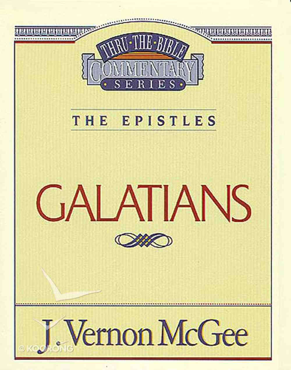 Thru the Bible NT #46: Galatians (#46 in Thru The Bible New Testament Series) Paperback