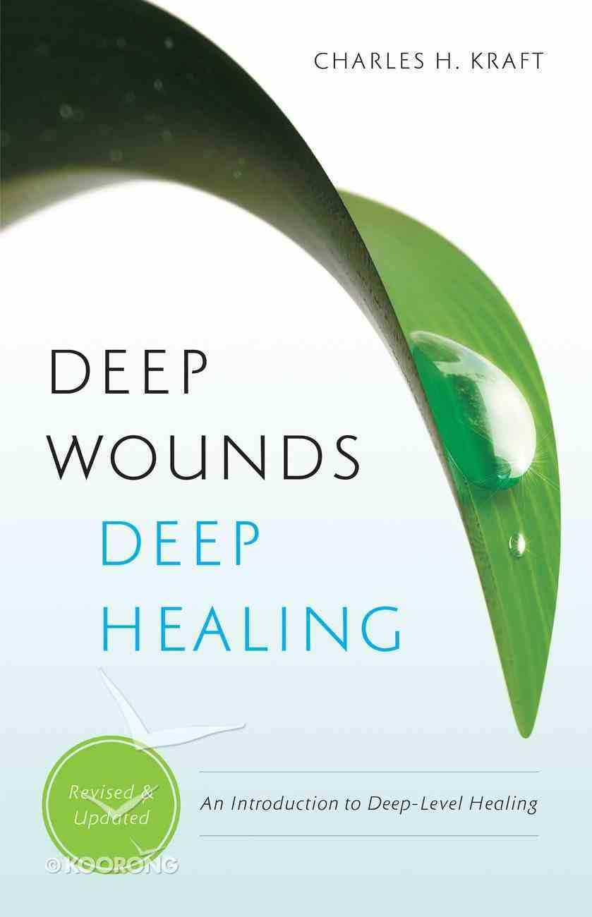 Deep Wounds, Deep Healing: An Introduction to Deep Level Healing Paperback