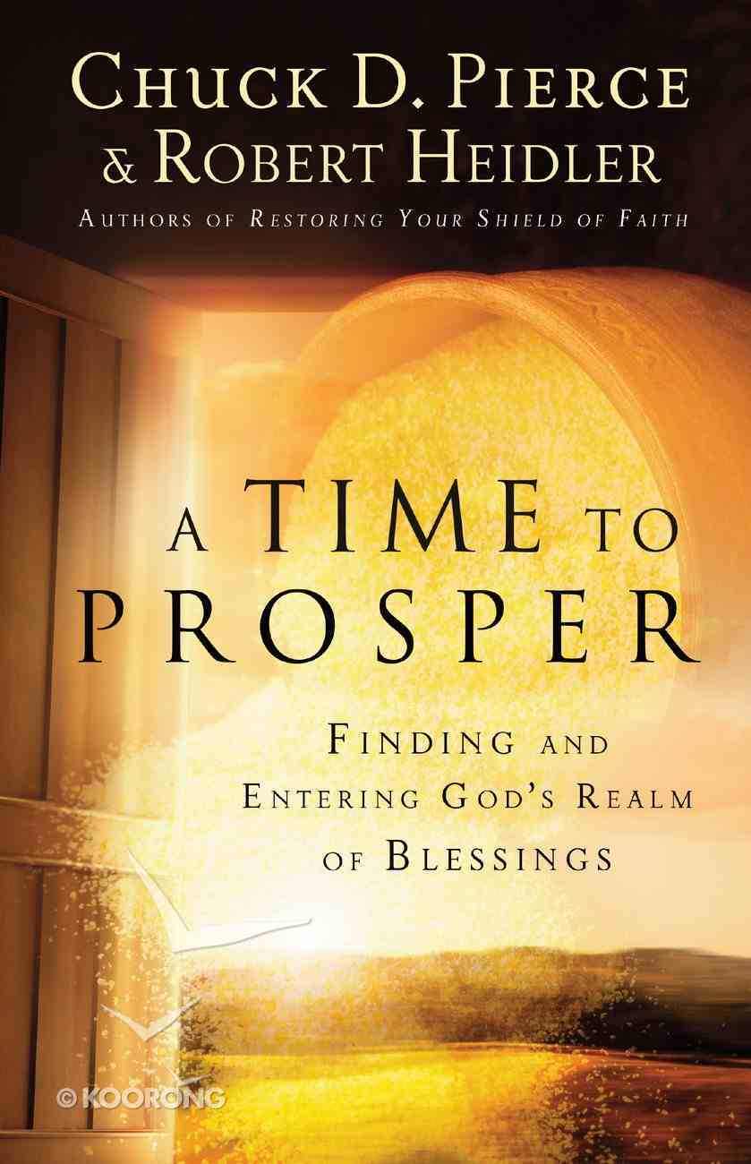 A Time to Prosper: Finding and Entering God's Realm of Blessings Paperback