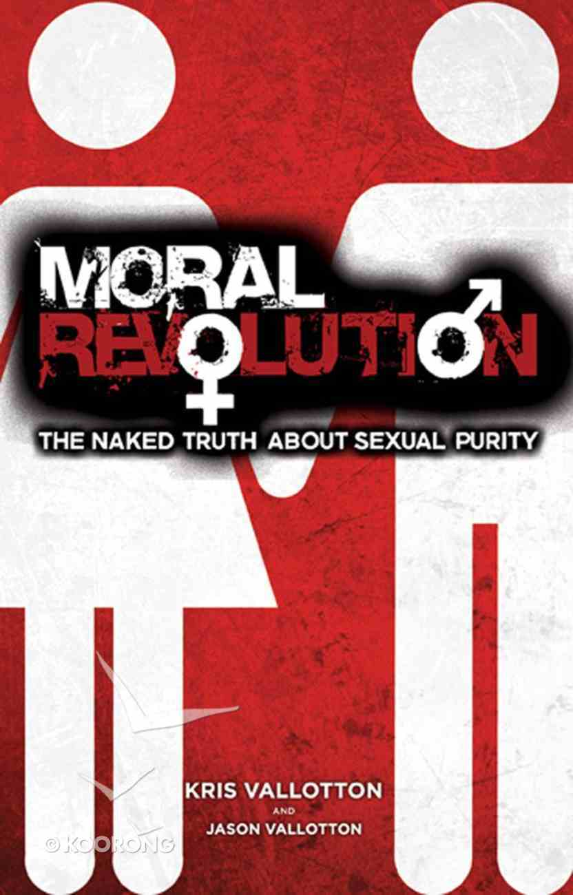 Moral Revolution: The Naked Truth About Sexual Purity Paperback