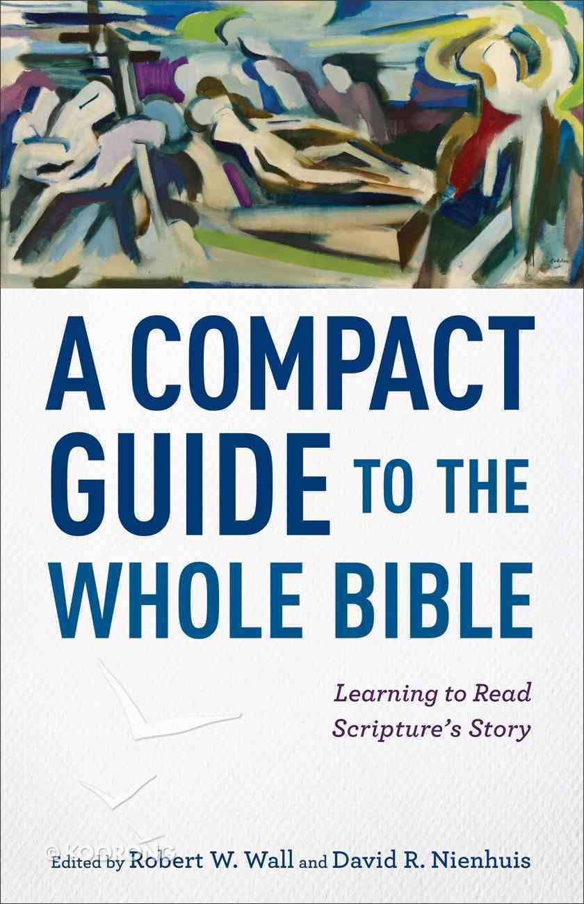 A Compact Guide to the Whole Bible: Learning to Read Scripture's Story Paperback