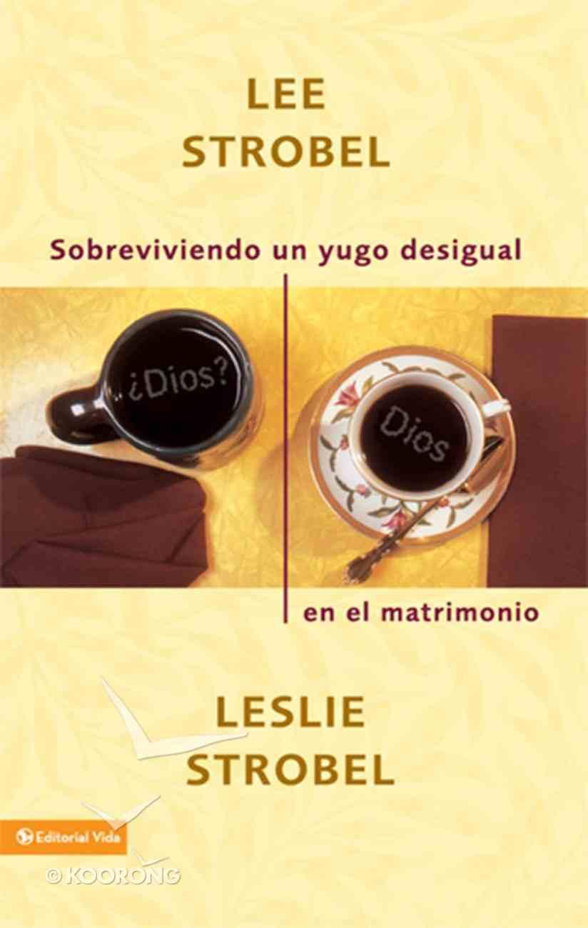 Sobreviviendo Un Yugo Desigual En El Matrimonio (Spanish) (Spa) (Surviving A Spiritual Mismatch In Marriage) eBook