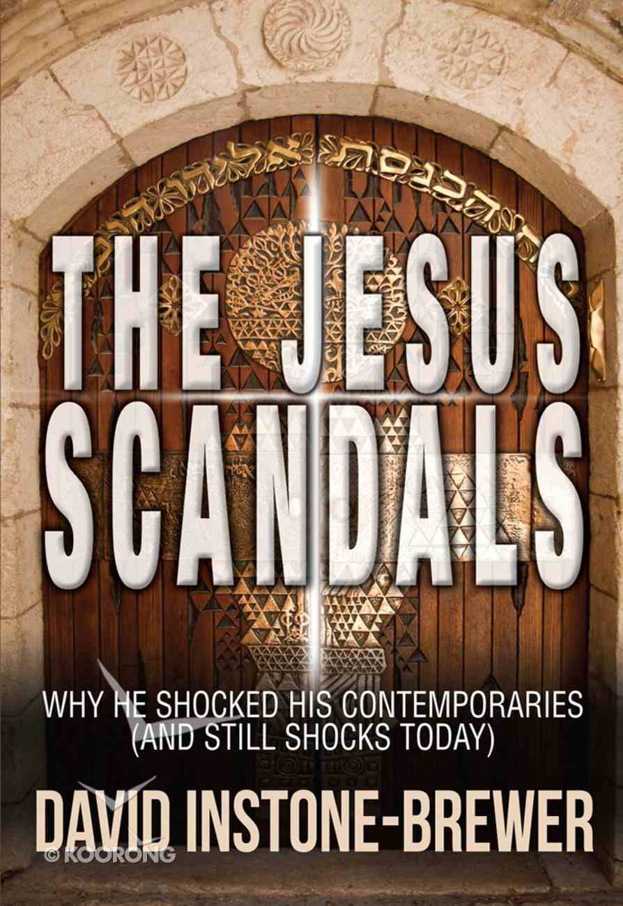 The Jesus Scandals: Why He Shocked His Contemporaries (And Still Shock Today) eBook