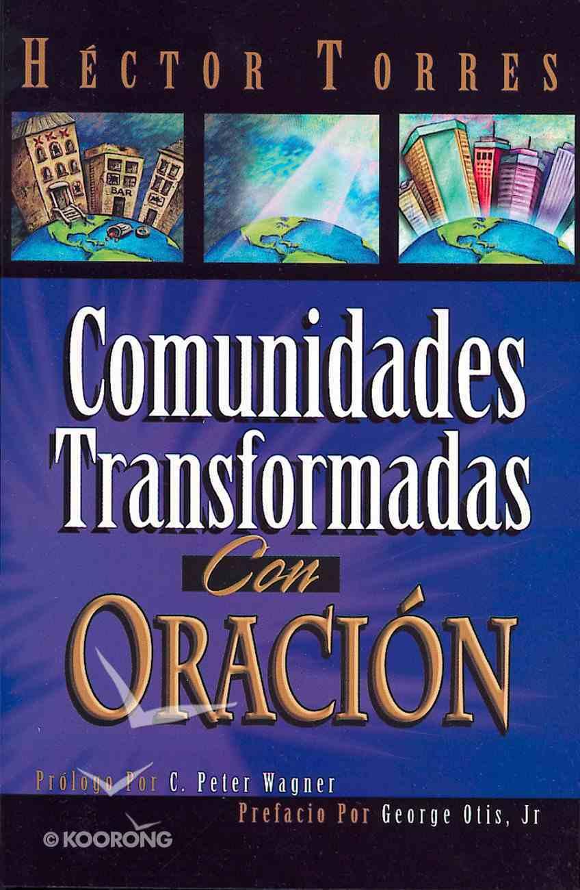 Comunidades Transformadas Con Oracin (Community Transformed With Prayer) Paperback