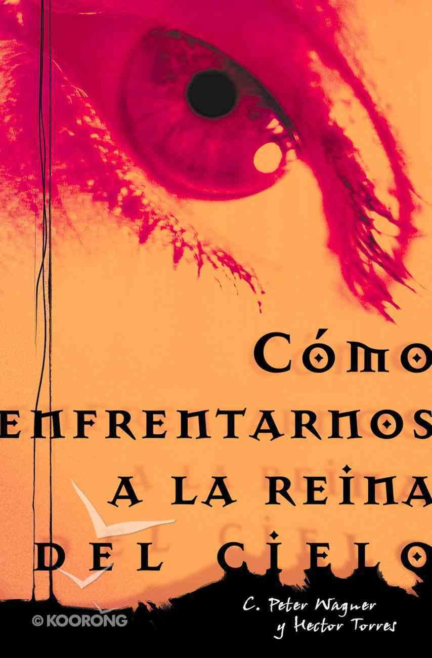 Cmo Enfrentarnos a La Reina Del Cielo (How To Deal With The Queen Of Heaven) Paperback