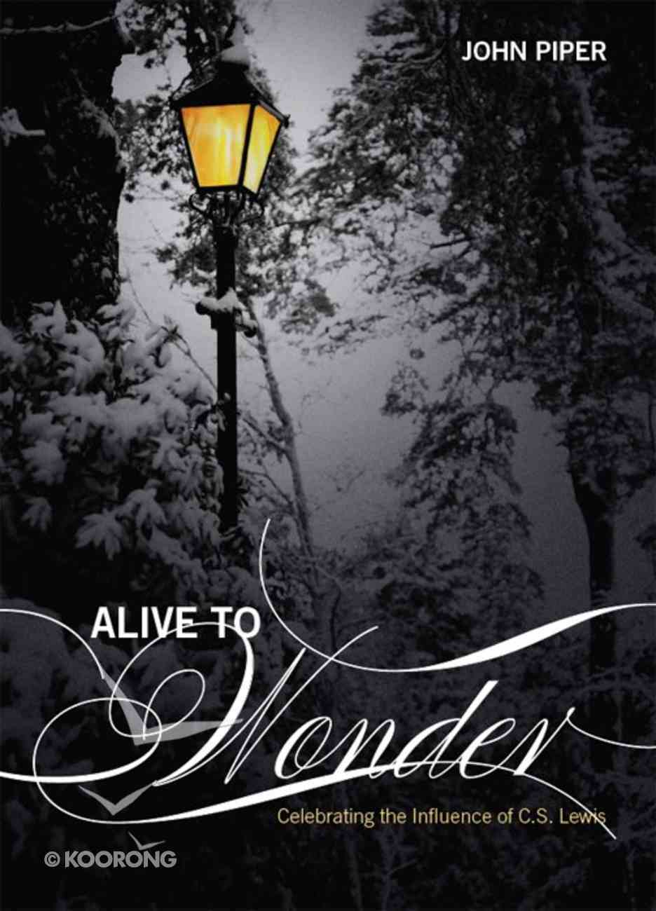 Alive to Wonder: Celebrating the Influence of C.S. Lewis eBook