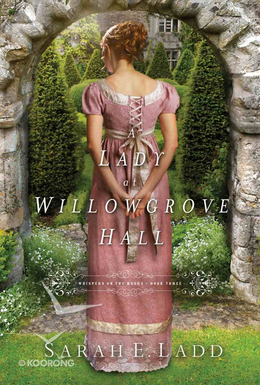 A Lady At Willowgrove Hall (#03 in Whispers On The Moors Series) Paperback