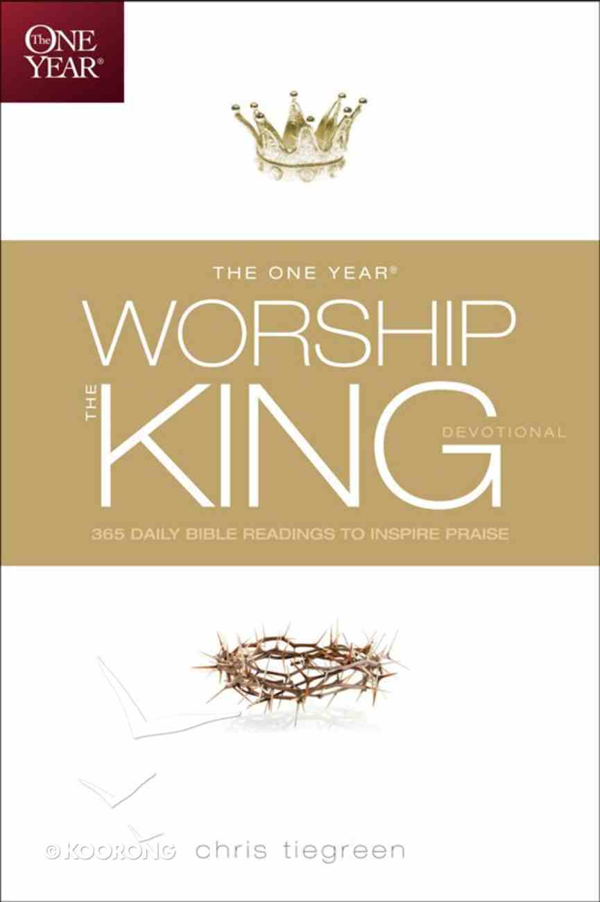 The One Year Worship the King Devotional (One Year Series) eBook
