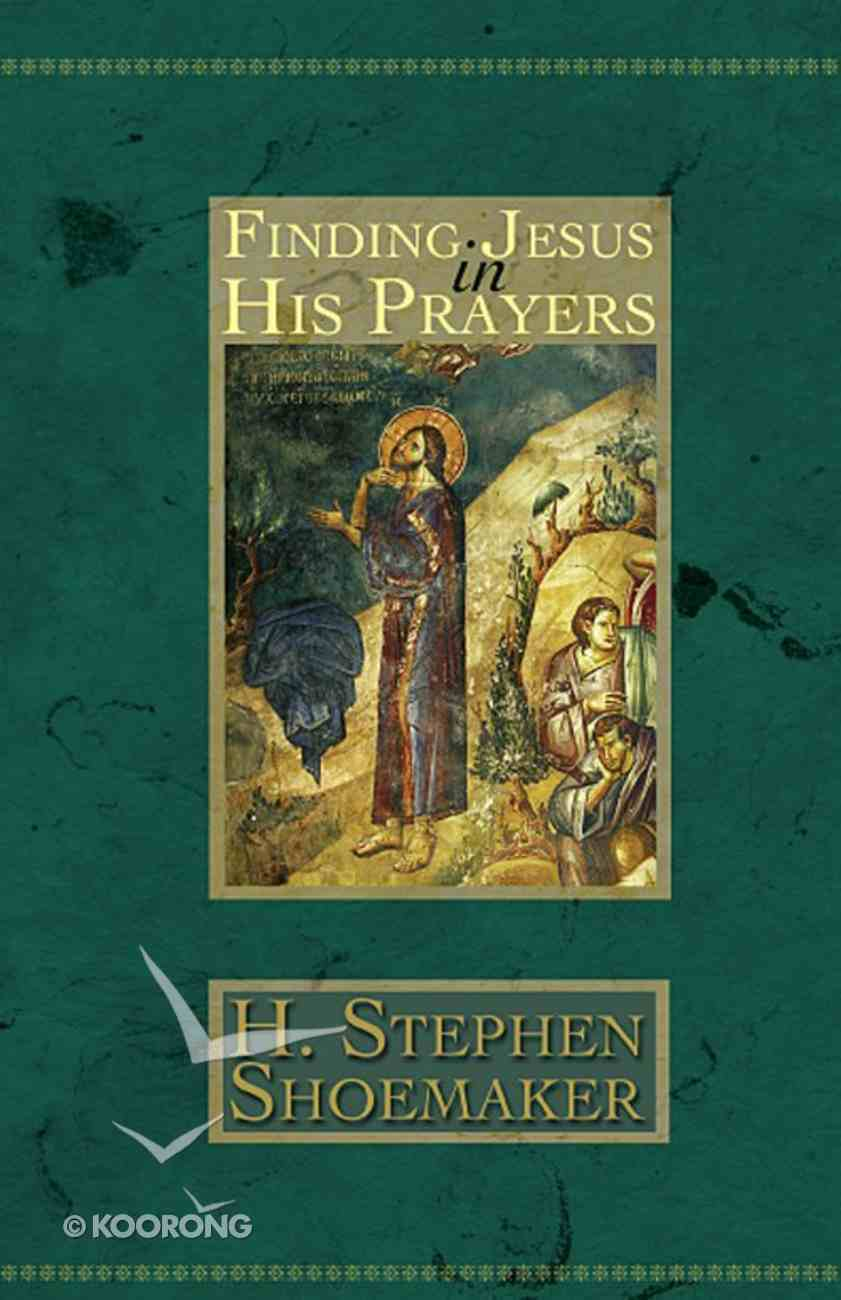 Finding Jesus in His Prayers eBook