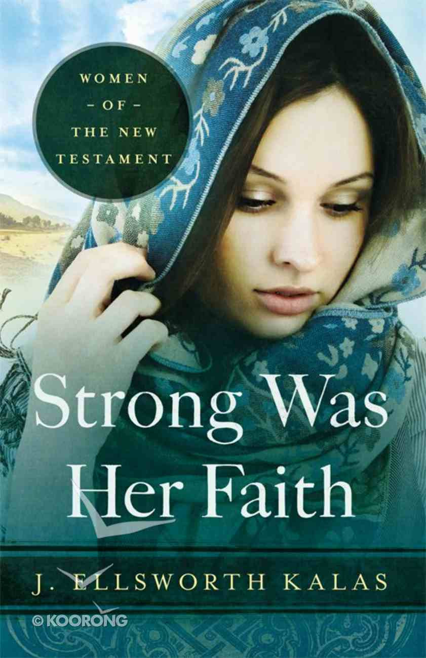 Women of the New Testament: Strong Was Her Faith eBook