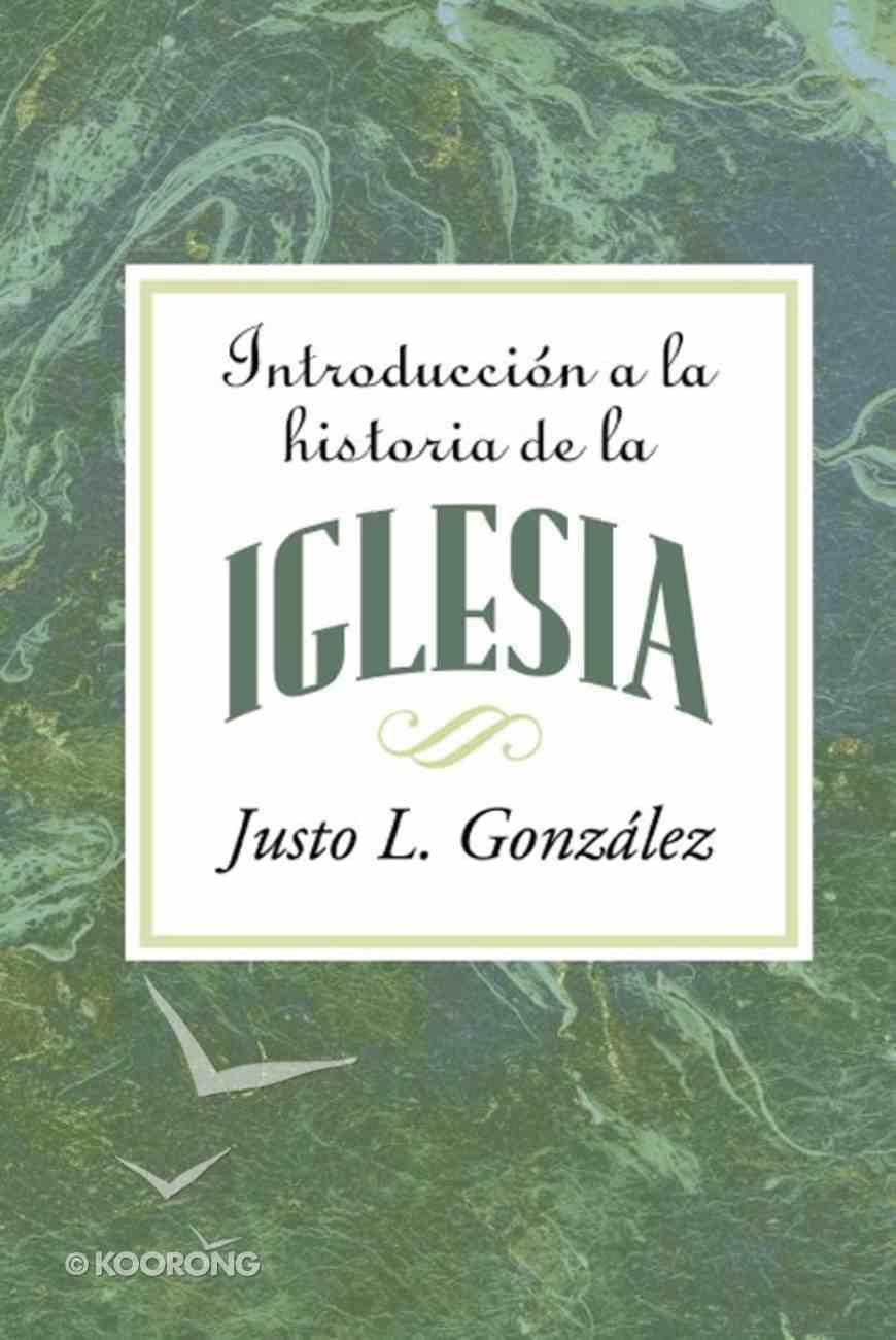 Introduccion a La Historia De La Iglesia (Introduction To The History Of The Church) eBook