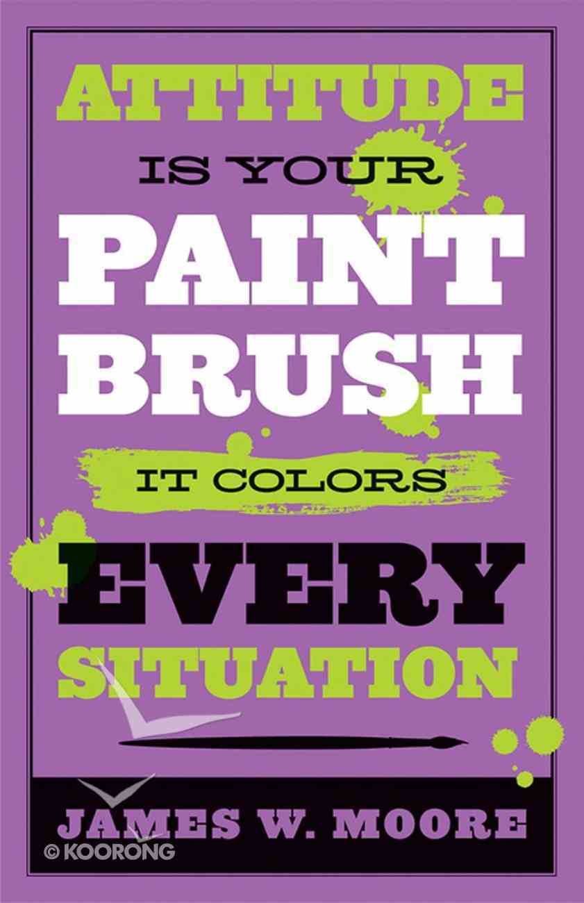 Attitude is Your Paintbrush It Colours Every Situation eBook