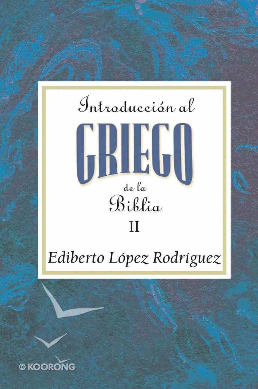 Introducci N Al Griego De La Biblia Volume 2 Aeth: (Introduction To Biblical Greek Vol 2 Spanish Aeth) eBook