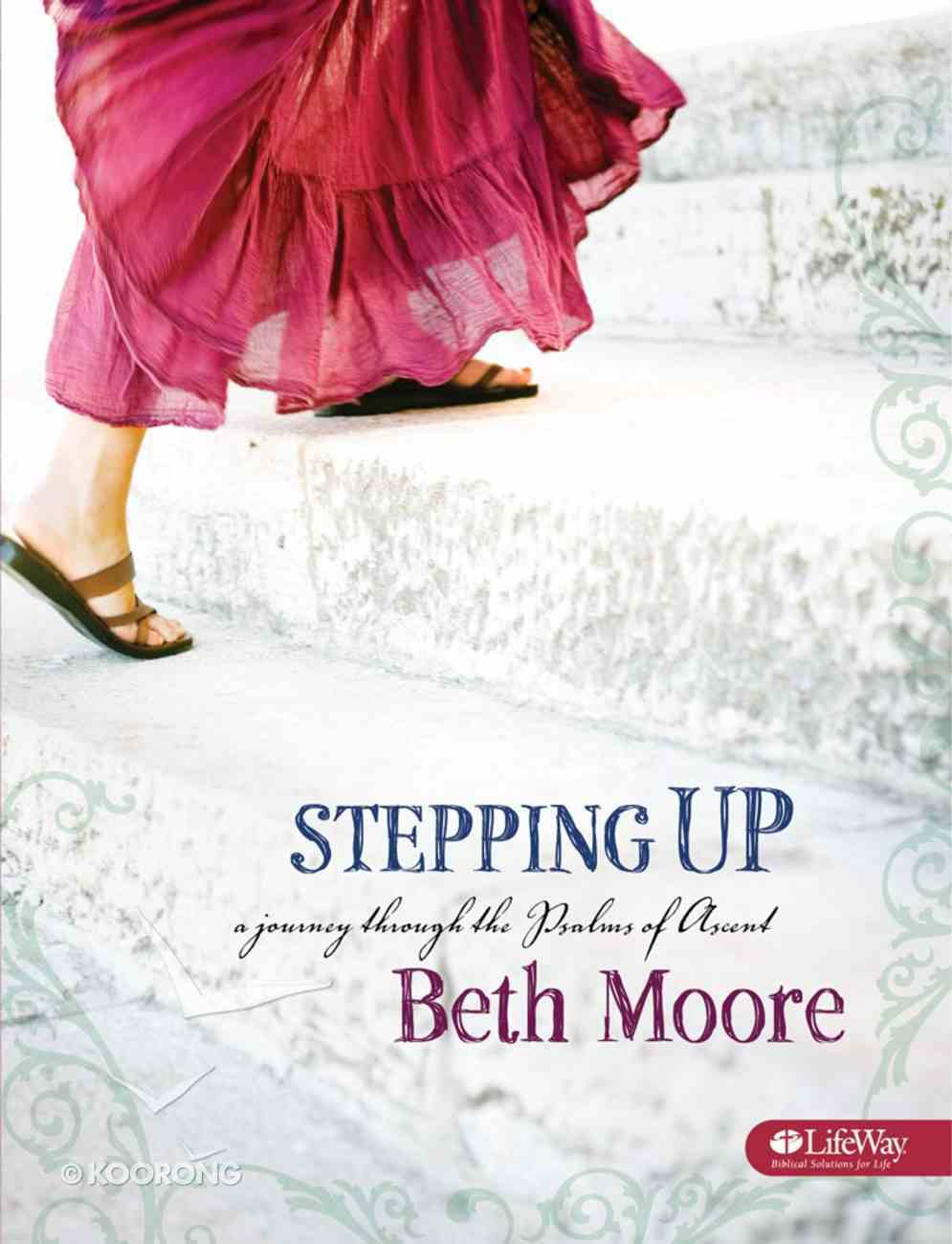 Stepping Up : A Journey Through the Psalms of Ascent (Member Book) (Beth Moore Bible Study Series) eBook