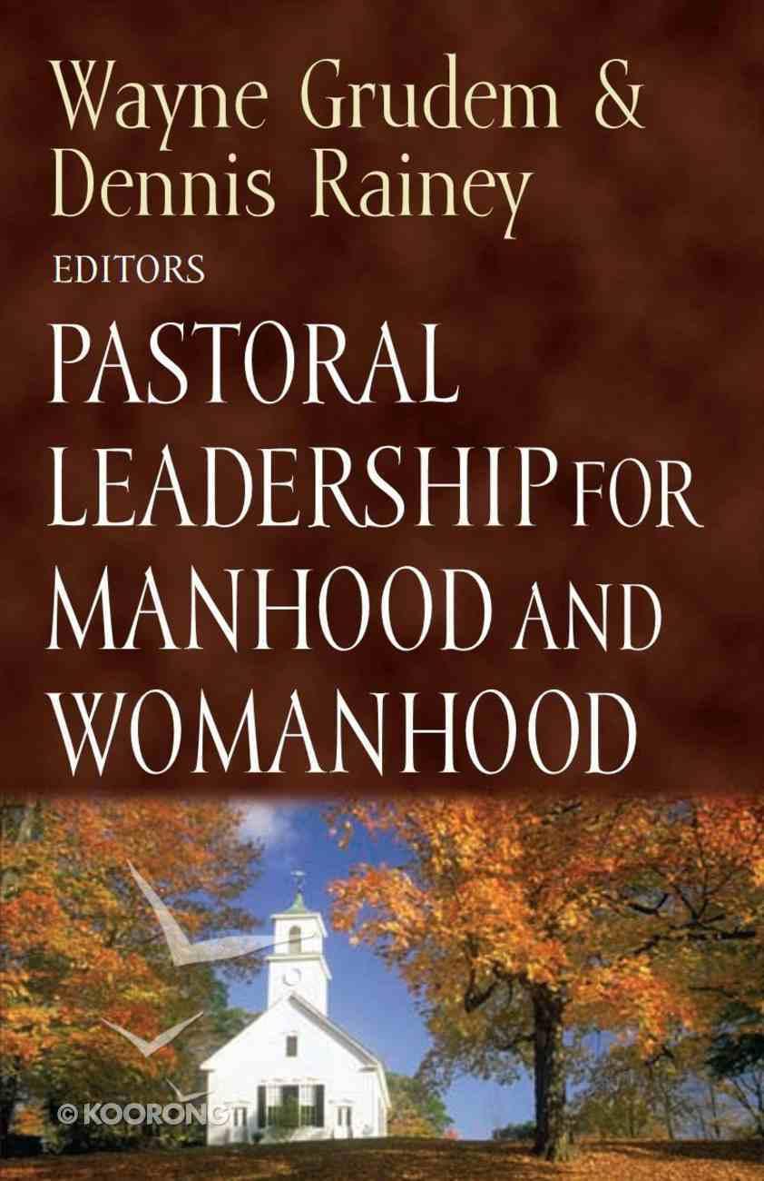Pastoral Leadership For Manhood and Womanhood eBook
