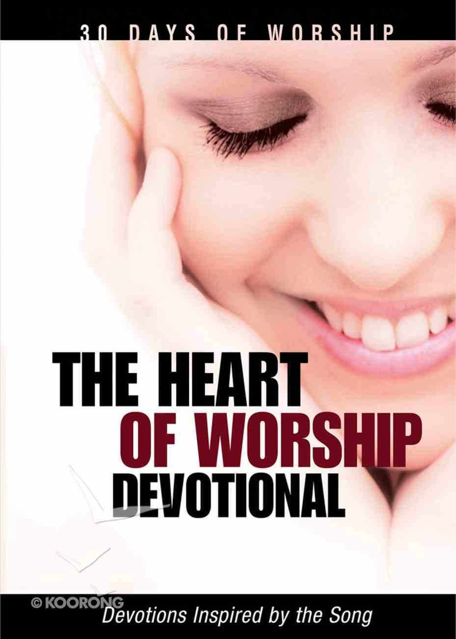 The Heart of Worship Devotional (30 Days Of Worship Series) eBook