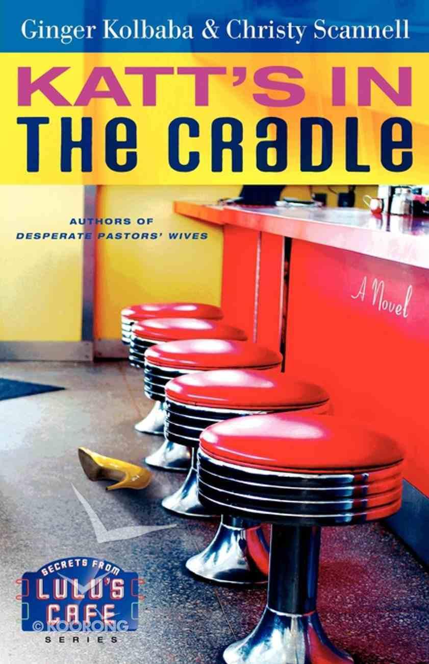 Katt's in the Cradle (#03 in Secrets From Lulu's Cafe Series) eBook