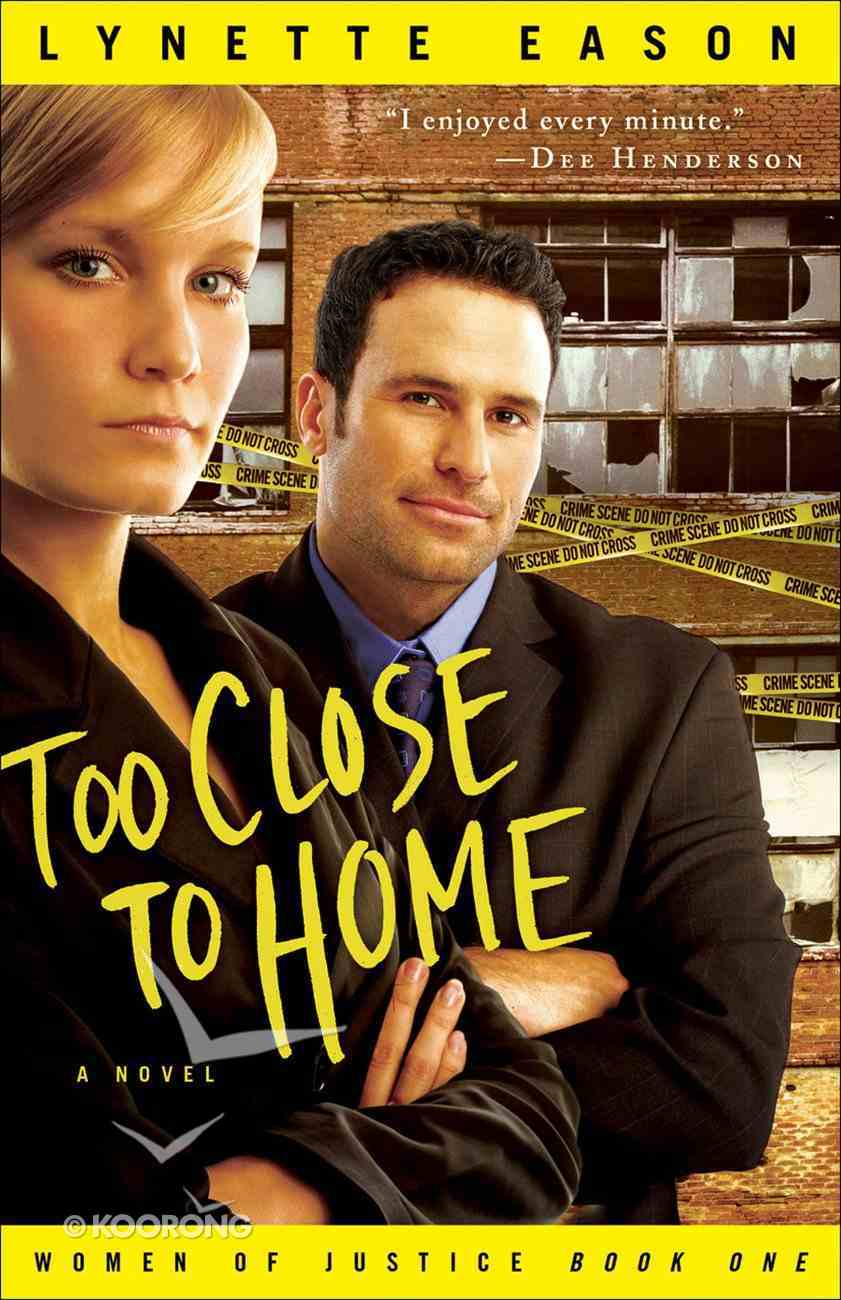 Too Close to Home (#01 in Women Of Justice Series) eBook