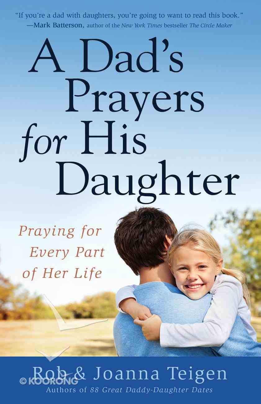 A Dad's Prayers For His Daughter: Praying For Every Part of Her Life eBook