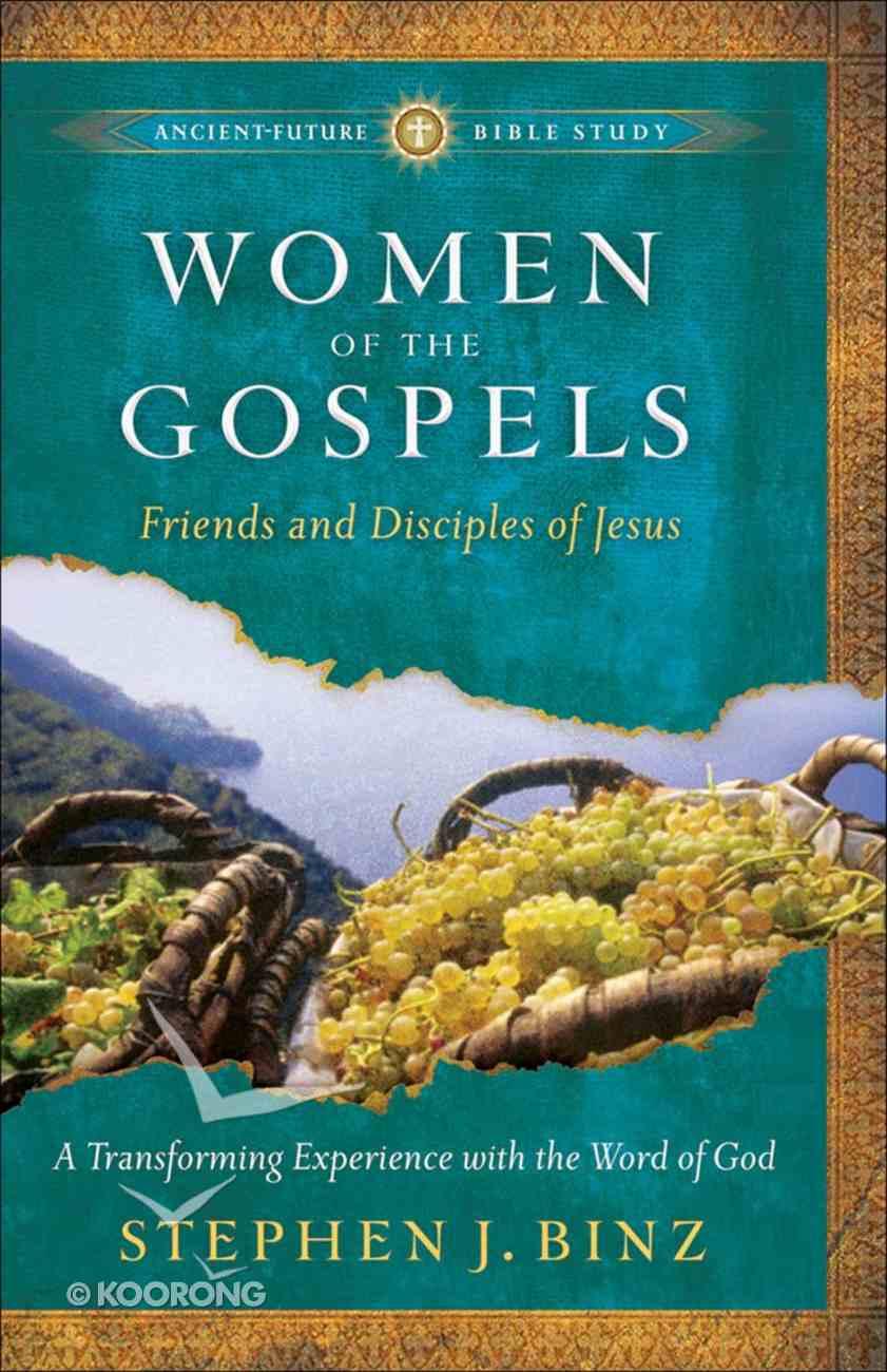 Women of the Gospels (Ancient Future Bible Study Series) eBook