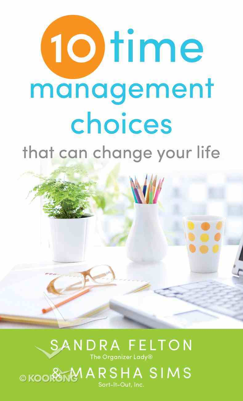 Ten Time Management Choices That Can Change Your Life eBook