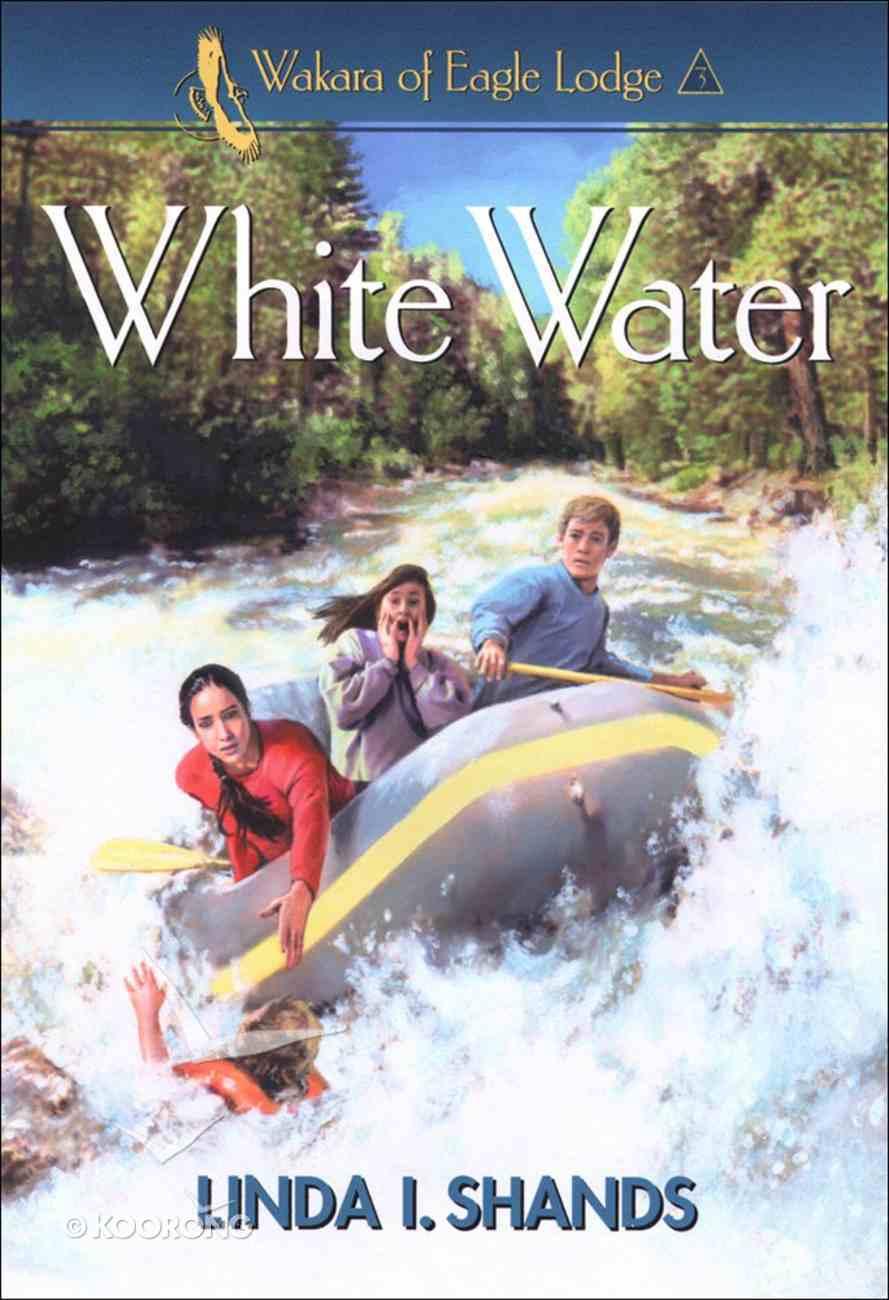 White Water (#03 in Wakara Of Eagle Lodge Series) eBook