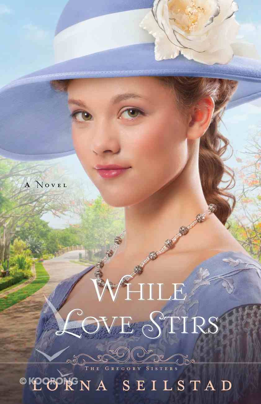 While Love Stirs (#02 in The Gregory Sisters Series) eBook