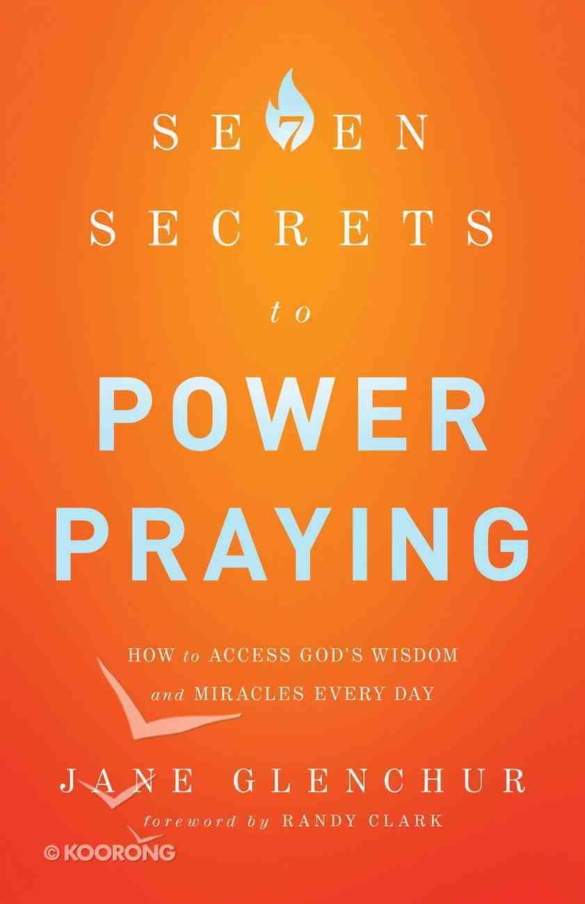 7 Secrets to Power Praying eBook