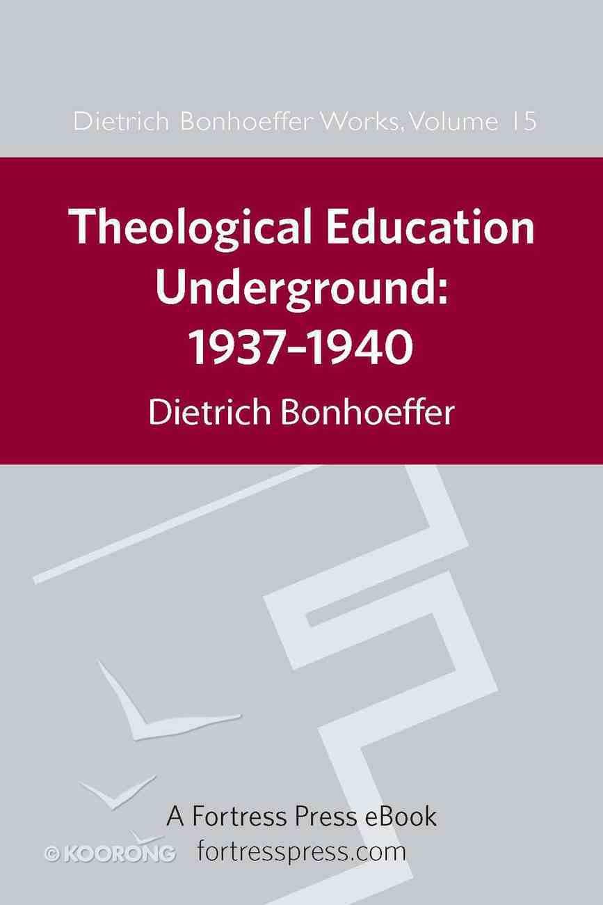 Theological Education Underground 1937-1940 (#15 in Dietrich Bonhoeffer Works Series) eBook