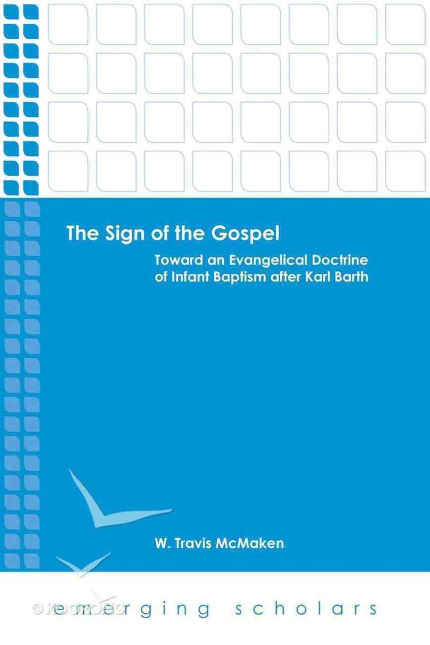Sign of the Gospel, the - Toward An Evangelical Doctrine of Infant Baptism After Karl Barth (Emerging Scholars Series) eBook