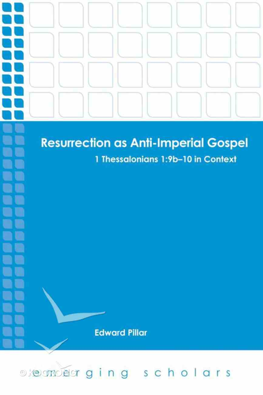 Resurrection as Anti-Imperial Gospel - 1 Thessalonians 1: 9b-10 in Context (Emerging Scholars Series) Paperback