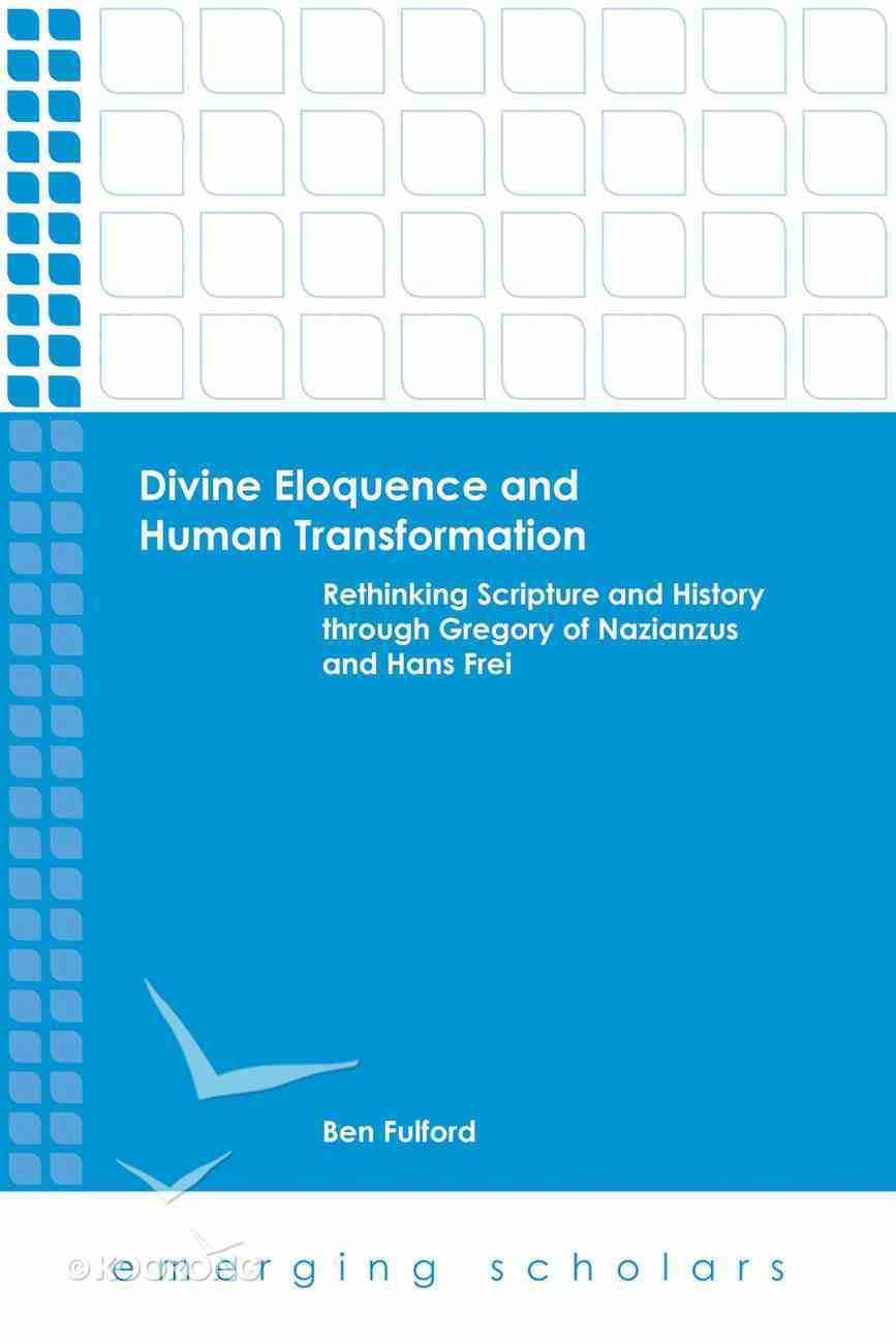Divine Eloquence and Human Transformation - Rethinking Scripture and History Through Gregory of Nazianzus and Hans Frei (Emerging Scholars Series) eBook