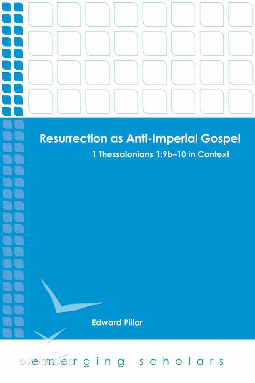 Resurrection as Anti-Imperial Gospel - 1 Thessalonians 1: 9b-10 in Context (Emerging Scholars Series) eBook